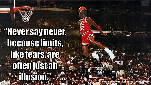 "23 Michael Jordan Inspirational Quotes About Life: ""Never say never, because limits, like fears, are often just an illusion."" Quote about never saying never, believing, managing fears, success, mindset and life lessons."
