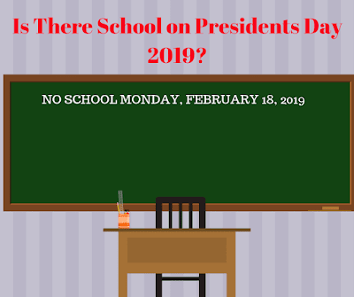 Is There School on Presidents Day 2019?