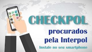 Polícia Federal lança aplicativo 'CHECKPOL' com procurados da INTERPOL