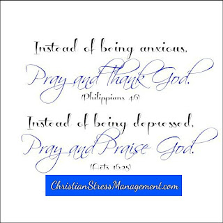 Instead of being anxious, pray and thank God. (Philippians 4:6) Instead of being depressed, pray and praise God. (Acts 16:25)