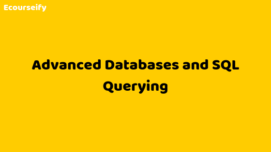 Advanced Databases and SQL Querying