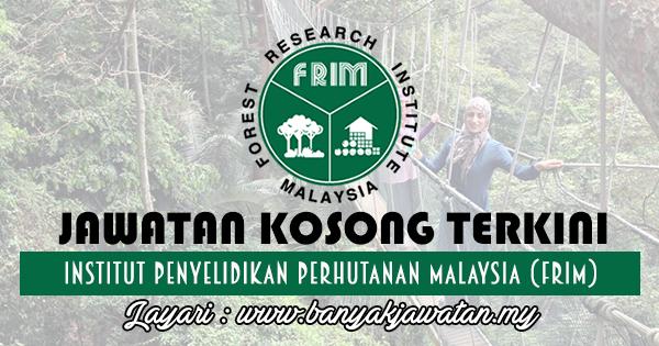 Jawatan Kosong 2017 di Forest Research Institute of Malaysia (FRIM) www.banyakjawatan.my
