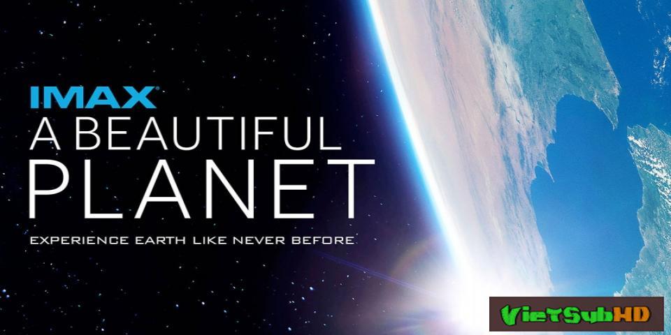 Phim Hành Tinh Xinh Đẹp Trailer VietSub HD | A Beautiful Planet 2016
