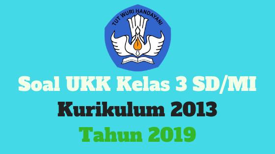Soal UKK Kelas 3 SD/MI Kurikulum 2013 Tahun 2019