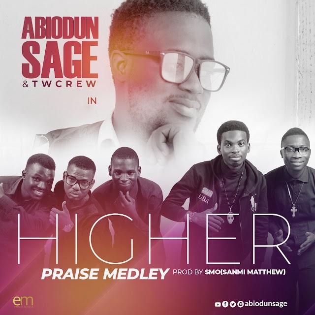 NEW MUSIC: Higher Praise Medley - Abiodun SAGE & Twcrew - @abiodunsage