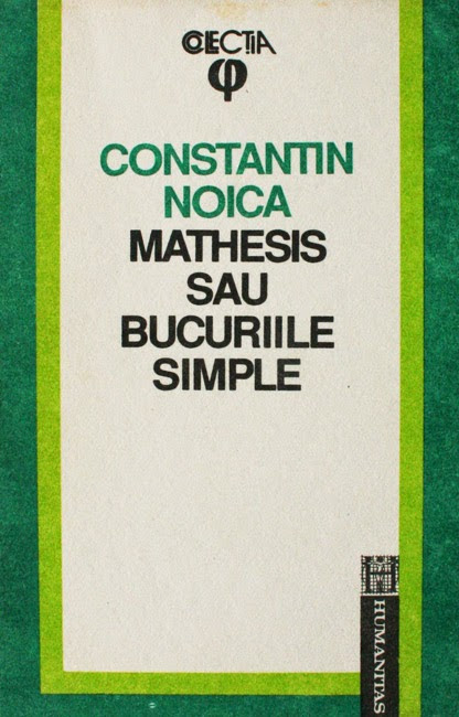 constantin noica mathesis Constantin noica (romanian: [konstanˈtin ˈnojka] july 25 [os july 12] 1909 - 4 december 1987) was a romanian philosopher, essayist and poethis preoccupations were throughout all philosophy, from epistemology, philosophy of culture, axiology and philosophic anthropology to ontology and logics, from the history of philosophy to systematic philosophy, from ancient to contemporary.