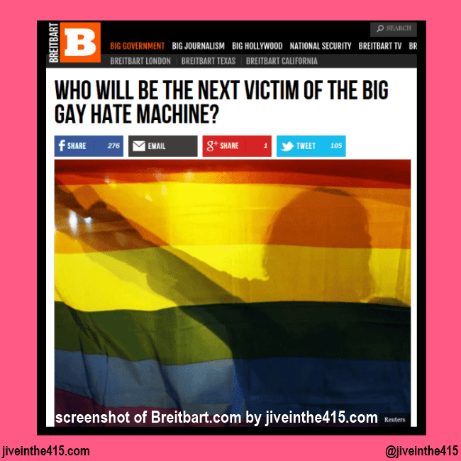 """A screenshot by jiveinthe415.com of the headline from Breitbart.com that says """"WHO WILL BE THE NEXT VICTIM OF THE BIG GAY HATE MACHINE?"""""""