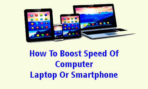 How To Boost Speed Of Computer, Laptop Or Smartphone