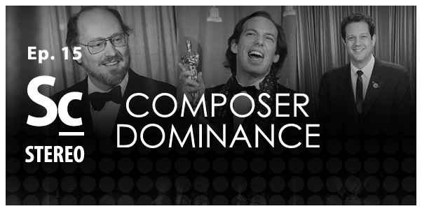 Soundcast Stereo (Ep. 15) Composer Dominance