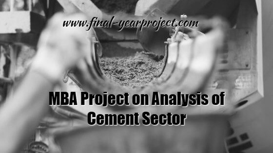 MBA Finance Project on Analysis of Cement Sector as an Investment Avenue
