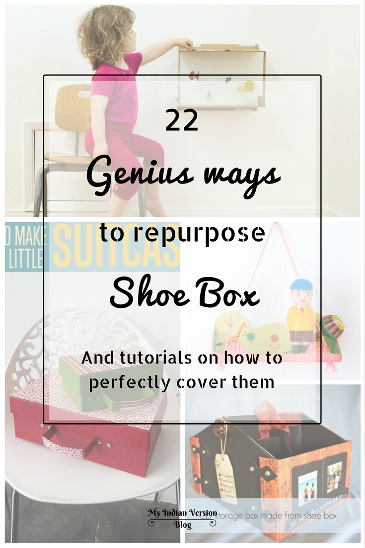 My Indian Version: 22 Genius Ways to Repurpose Shoebox!