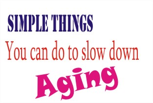 things you can do to slow down the aging process