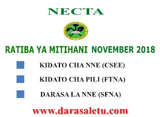 TIME TABLES FOR NATIONAL EXAMINATIONS EXPECTED TO BE CONDUCTED NOVEMBER 2018, INCLUDING SFNA, FTNA, AND CSEE.