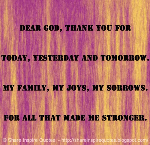 God Created Me Quotes: Dear God, Thank You For Today, Yesterday And Tomorrow. My