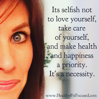 It's selfish not to love yourself, Love yourself, take care of yourself, Valentine's day, www.HealthyFitFocused.com, Julie Little Fitness
