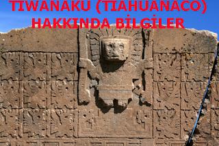 TİWANAKU (TİAHUANACO) HAKKINDA BİLGİLER