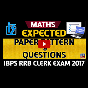 Maths Expected Paper Pattern & Questions For IBPS RRB CLERK 2017 | Must Watch Before Exam