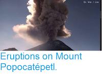 https://sciencythoughts.blogspot.com/2016/11/eruptions-on-mount-popocatepetl.html