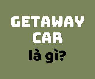 getaway car la gi