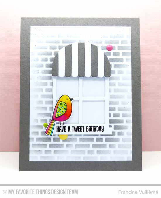 Tweet Birthday Card by Francine Vuillème featuring Birds of Paradise and Tweet Friends stamp sets, Boutique Window Die-namics, and English Brick Wall stencil #mftstamps