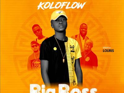 DOWNLOAD MP3: Koloflow – Big Boss