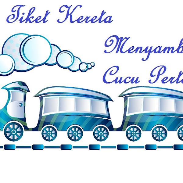 Tiket Kereta Menyambut Kelahiran Cucu Pertama