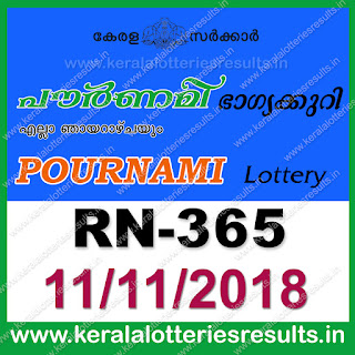 "keralalotteriesresults.in, ""kerala lottery result 11 11 2018 pournami RN 365"" 11th November 2018 Result, kerala lottery, kl result, yesterday lottery results, lotteries results, keralalotteries, kerala lottery, keralalotteryresult, kerala lottery result, kerala lottery result live, kerala lottery today, kerala lottery result today, kerala lottery results today, today kerala lottery result, 11 11 2018, 11.11.2018, kerala lottery result 11-11-2018, pournami lottery results, kerala lottery result today pournami, pournami lottery result, kerala lottery result pournami today, kerala lottery pournami today result, pournami kerala lottery result, pournami lottery RN 365 results 11-11-2018, pournami lottery RN 365, live pournami lottery RN-365, pournami lottery, 11/11/2018 kerala lottery today result pournami, pournami lottery RN-365 11/11/2018, today pournami lottery result, pournami lottery today result, pournami lottery results today, today kerala lottery result pournami, kerala lottery results today pournami, pournami lottery today, today lottery result pournami, pournami lottery result today, kerala lottery result live, kerala lottery bumper result, kerala lottery result yesterday, kerala lottery result today, kerala online lottery results, kerala lottery draw, kerala lottery results, kerala state lottery today, kerala lottare, kerala lottery result, lottery today, kerala lottery today draw result"