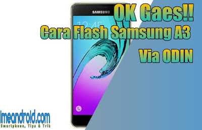 Cara flash samsung a3 via odin