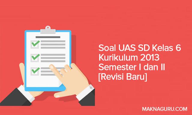 Soal UAS SD Kelas 6 Kurikulum 2013 Semester I dan II [Revisi Baru]