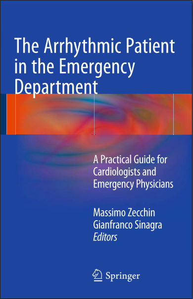 The Arrhythmic Patient in the Emergency Department-A Practical Guide for Cardiologists and Emergency Physicians (Jan 25, 2016)