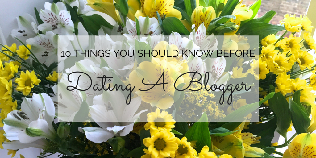 10 Things You Should Know Before Dating A Blogger