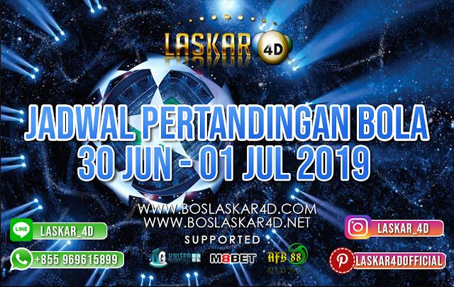 JADWAL PERTANDINGAN BOLA TANGGAL 30 JUNI – 01 JULI 2019