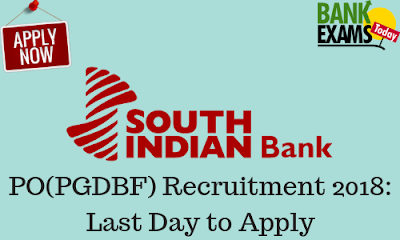 South Indian Bank PGDBF PO Recruitment 2018: Last Day to Apply