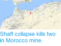 https://sciencythoughts.blogspot.com/2018/06/shaft-collapse-kills-two-in-morocco-mine.html