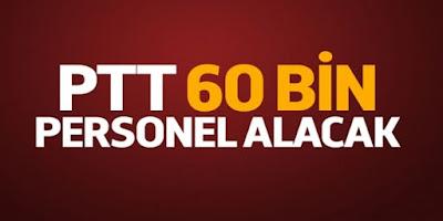 PTT 60 bin personel alacak