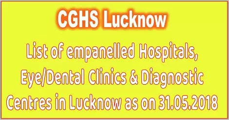 CGHS: List of empanelled Hospitals, Eye/Dental Clinics & Diagnostic Centres in Lucknow as on 31.05.2018