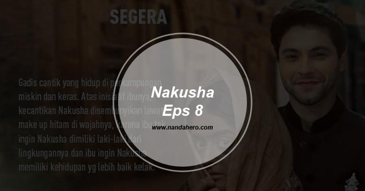 sinopsis nakusha antv episode 8