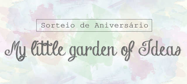 Sorteio de aniversário do blog My little garden of Ideas‏