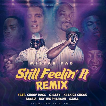 Mistah F.A.B. ft. Snoop Dogg, G-Eazy & Keak Da Sneak, IAMSU, Nef The Pharaoh & Ezale – Still Feelin It (Remix)