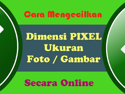 Cara Mengecilkan Dimensi Pixel Ukuran Foto atau Gambar Secara Online
