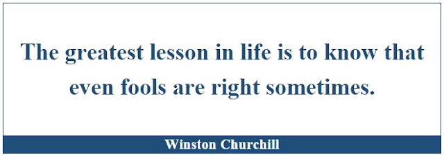 "Winston Churchill Leadership Quotes: ""The greatest lesson in life is to know that even fools are right sometimes."" - Winston Churchill"