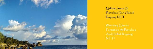 http://ketutrudi.blogspot.co.id/2018/02/melihat-awan-di-batulesa-dan-oebali.html