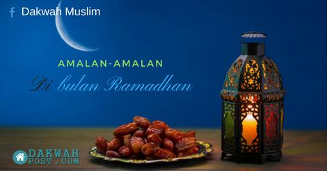 Amalan-amalan yang bisa membuat seseorang mendapatkan Keutamaan Ramadhan