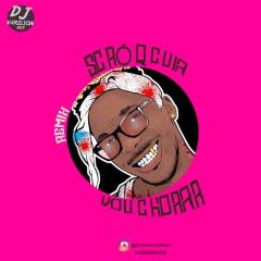 Scró Q Cuia & DJ Vado Poster - Vou Chorar Remix