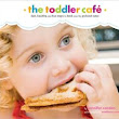 TGBG Nutrition: The Toddler Café: Fast Recipes and Fun Ways to Feed Even the Pickiest Eater