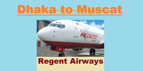 Dhaka to Muscat Regent Airways Flight Info