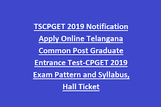 TSCPGET 2019 Notification Apply Online Telangana Common Post Graduate Entrance Test-CPGET 2019 Exam Pattern and Syllabus, Hall Ticket