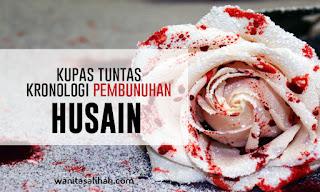 Kupas Tuntas Kronologi Pembunuhan Husain RA | Sunni Maupun Syiah Wajib Baca!