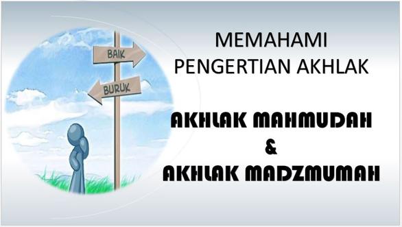 Pengertian Akhlak Mahmudah dan Akhlak Mazmumah