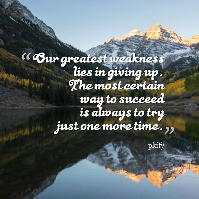 Our greatest weakness lies in giving up The most certain way to succeed is always to try just one more time Motivational Quotes
